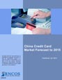 China Credit Card Market Forecast to 2015 Research Report
