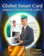 Global Smart Card Industry - Future Outlook (2007) Research Report