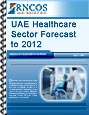 UAE Healthcare Sector Forecast to 2012 Research Report