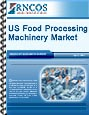 US Food Processing Machinery Market Research Report
